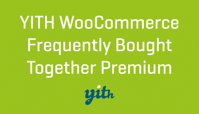 YITH WooCommerce Frequently Bought Together Premium Plugin