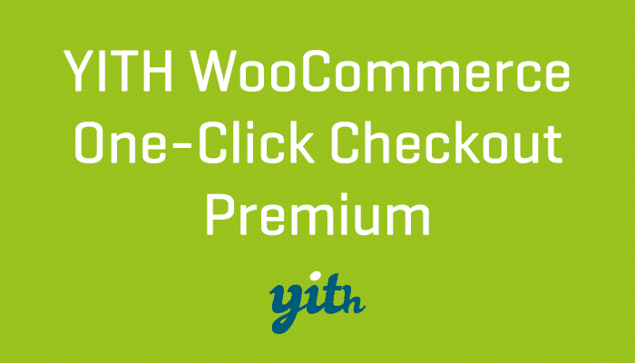 YITH WooCommerce One-Click Checkout Premium Plugin